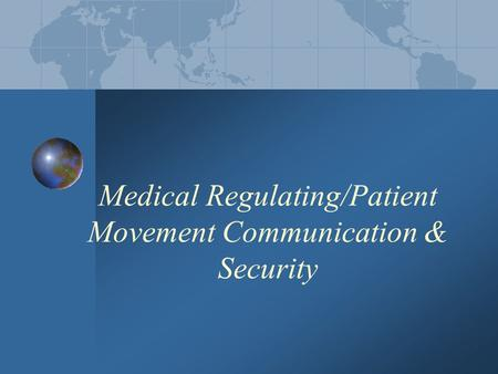 Medical Regulating/Patient Movement Communication & Security.