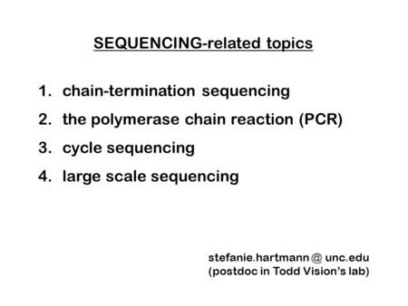 SEQUENCING-related topics 1. chain-termination sequencing 2. the polymerase chain reaction (PCR) 3. cycle sequencing 4. large scale sequencing stefanie.hartmann.