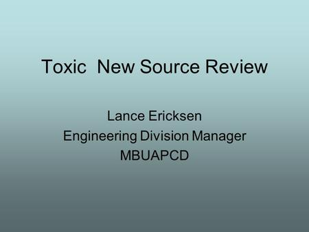 Toxic New Source Review Lance Ericksen Engineering Division Manager MBUAPCD.