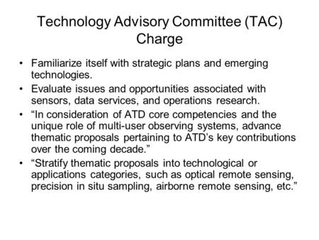Technology Advisory Committee (TAC) Charge Familiarize itself with strategic plans and emerging technologies. Evaluate issues and opportunities associated.