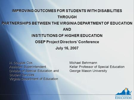 IMPROVING OUTCOMES FOR STUDENTS WITH DISABILITIES THROUGH PARTNERSHIPS BETWEEN THE VIRGINIA DEPARTMENT OF EDUCATION AND INSTITUTIONS OF HIGHER EDUCATION.
