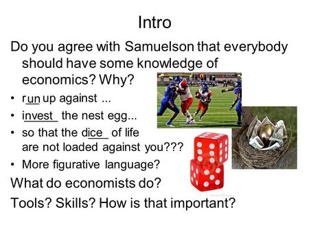 Intro Do you agree with Samuelson that everybody should have some knowledge of economics? Why? r__ up against... i_____ the nest egg... so that the d___.