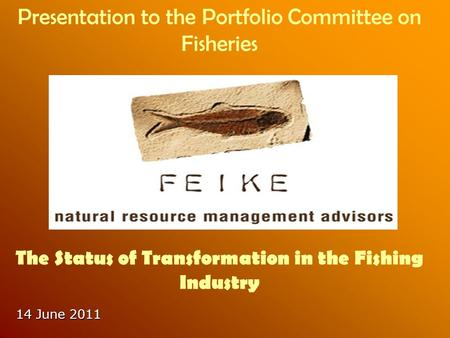 14 June 2011 Presentation to the Portfolio Committee on Fisheries The Status of Transformation in the Fishing Industry.