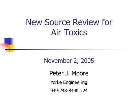 New Source Review for Air Toxics November 2, 2005 Peter J. Moore Yorke Engineering 949-248-8490 x24.