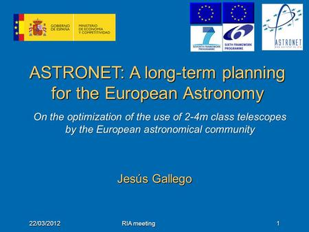 ASTRONET: A long-term planning for the European Astronomy Jesús Gallego 22/03/2012RIA meeting1 On the optimization of the use of 2-4m class telescopes.