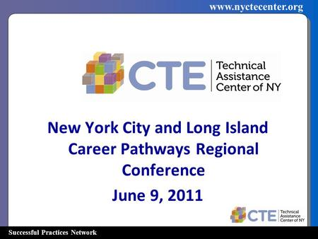 Successful Practices Network www.nyctecenter.org New York City and Long Island Career Pathways Regional Conference June 9, 2011.