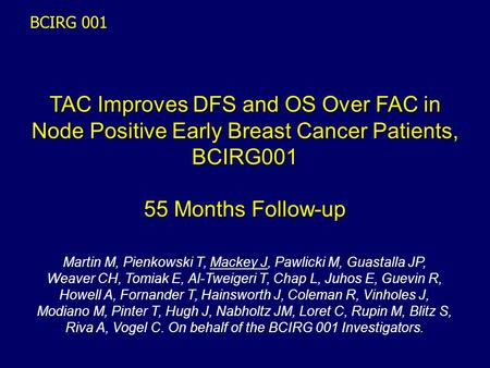 TAC Improves DFS and OS Over FAC in Node Positive Early Breast Cancer Patients, BCIRG001 55 Months Follow-up Martin M, Pienkowski T, Mackey J, Pawlicki.