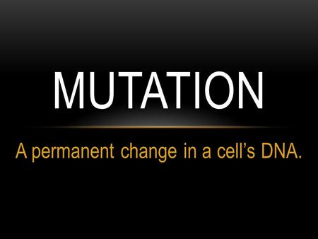 A permanent change in a cell's DNA. MUTATION. Cells have checkpoints to repair damage missed earlier in DNA replication. Sometimes the cell doesn't repair.