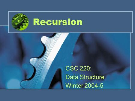 Recursion CSC 220: Data Structure Winter 2004-5. Introduction A programming technique in which a function calls itself. One of the most effective techniques.