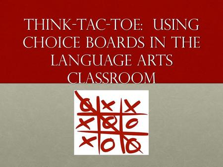 Think-Tac-Toe: Using Choice Boards in the Language Arts Classroom.