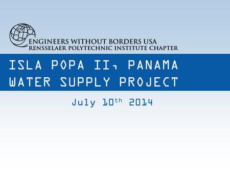 ISLA POPA II, PANAMA WATER SUPPLY PROJECT July 10 th 2014.