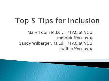 Mary Tobin M.Ed, T/TAC at VCU Sandy Wilberger, M.Ed T/TAC at VCU