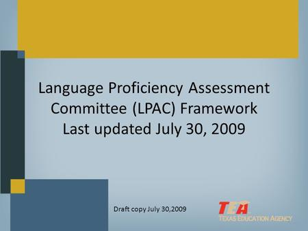 Language Proficiency Assessment Committee (LPAC) Framework Last updated July 30, 2009 1 Draft copy July 30,2009.