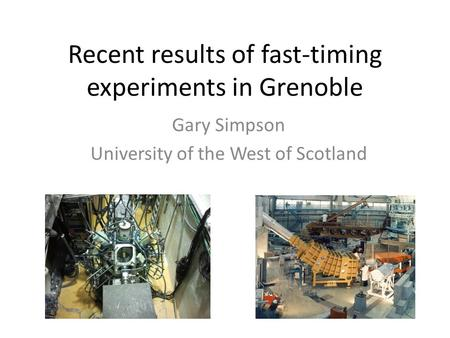 Recent results of fast-timing experiments in Grenoble Gary Simpson University of the West of Scotland.