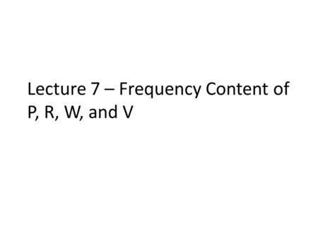 Lecture 7 – Frequency Content of P, R, W, and V. Duffing Eqn. Example (Lifshitz, Cross, 2008) Frequency has been normalized to natural frequency (Ω=0)