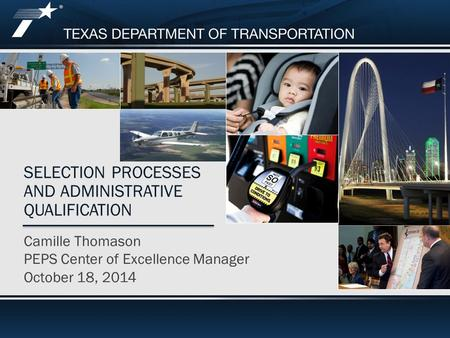 Professional Engineering Procurement Services (PEPS) Camille Thomason PEPS Center of Excellence Manager October 18, 2014 SELECTION PROCESSES AND ADMINISTRATIVE.