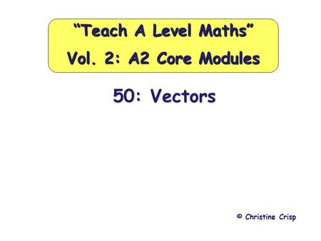 "50: Vectors © Christine Crisp ""Teach A Level Maths"" Vol. 2: A2 Core Modules."