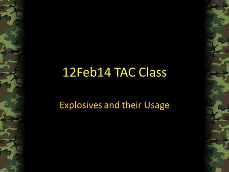 12Feb14 TAC Class Explosives and their Usage. Agenda Things to Remember The AT4 – Specifications – Usage – Implementation The Claymore – Specifications.