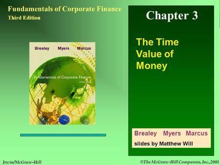 © The McGraw-Hill Companies, Inc.,2001 3- 1 Irwin/McGraw-Hill Chapter 3 Fundamentals of Corporate Finance Third Edition The Time Value of Money Brealey.