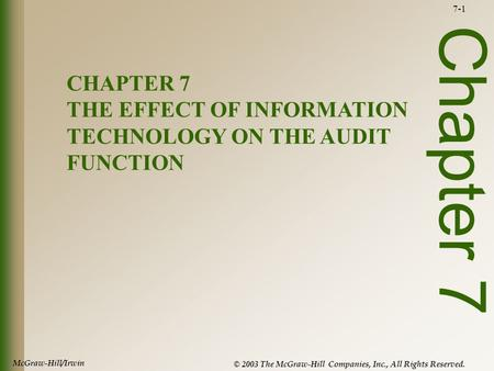 McGraw-Hill/Irwin © 2003 The McGraw-Hill Companies, Inc., All Rights Reserved. 7-1 Chapter 7 CHAPTER 7 THE EFFECT OF INFORMATION TECHNOLOGY ON THE AUDIT.