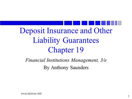 Irwin/McGraw-Hill 1 Deposit Insurance and Other Liability Guarantees Chapter 19 Financial Institutions Management, 3/e By Anthony Saunders.