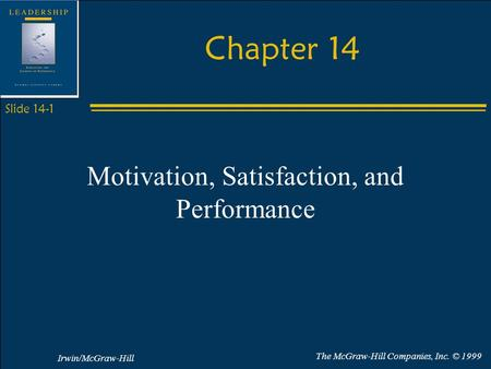 Irwin/McGraw-Hill The McGraw-Hill Companies, Inc. © 1999 Slide 14-1 Chapter 14 Motivation, Satisfaction, and Performance.