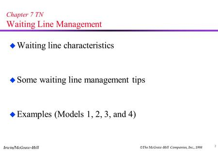 © The McGraw-Hill Companies, Inc., 1998 Irwin/McGraw-Hill 2 Chapter 7 TN Waiting Line Management u Waiting line characteristics u Some waiting line management.