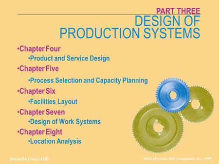 CHAPTER FOUR Irwin/McGraw-Hill © The McGraw-Hill Companies, Inc., 1999 PRODUCT AND SERVICE DESIGN 4-1 Irwin/McGraw-Hill DESIGN OF PRODUCTION SYSTEMS PART.