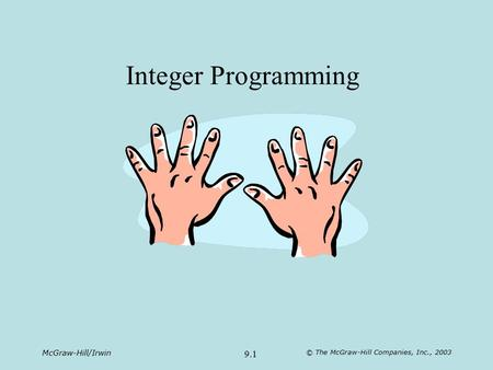 McGraw-Hill/Irwin © The McGraw-Hill Companies, Inc., 2003 9.1 Integer Programming.