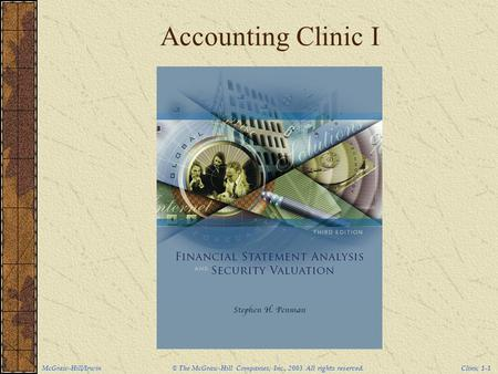 McGraw-Hill/Irwin © The McGraw-Hill Companies, Inc., 2003 All rights reserved. Clinic 1-1 Accounting Clinic I.