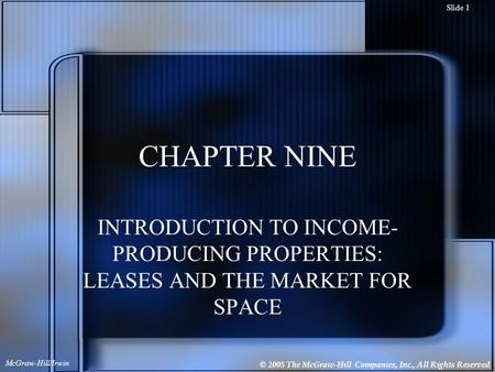 © 2005 The McGraw-Hill Companies, Inc., All Rights Reserved McGraw-Hill/Irwin Slide 1 CHAPTER NINE INTRODUCTION TO INCOME- PRODUCING PROPERTIES: LEASES.