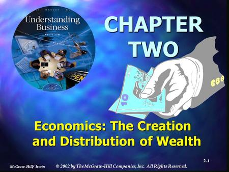 McGraw-Hill/ Irwin © 2002 by The McGraw-Hill Companies, Inc. All Rights Reserved. 2-1 CHAPTER TWO Economics: The Creation and Distribution of Wealth.