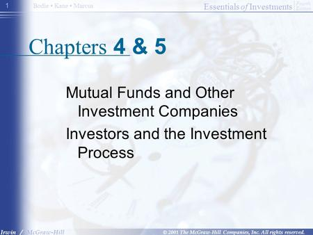 Essentials of Investments © 2001 The McGraw-Hill Companies, Inc. All rights reserved. Fourth Edition Irwin / McGraw-Hill Bodie Kane Marcus 1 Chapters 4.