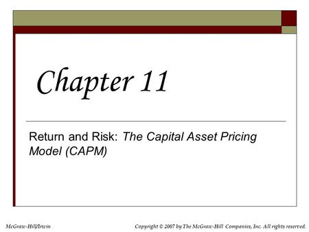 Copyright © 2007 by The McGraw-Hill Companies, Inc. All rights reserved. McGraw-Hill/Irwin Return and Risk: The Capital Asset Pricing Model (CAPM) Chapter.