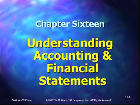 McGraw-Hill/Irwin © 2002 The McGraw-Hill Companies, Inc., All Rights Reserved. 18-1 Chapter Sixteen Understanding Accounting & Financial Statements.