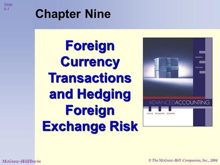 © The McGraw-Hill Companies, Inc., 2004 Slide 9-1 McGraw-Hill/Irwin Chapter Nine Foreign Currency Transactions and Hedging Foreign Exchange Risk.