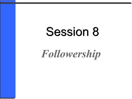 Session 8 Followership.