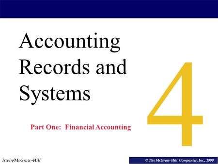 Irwin/McGraw-Hill © The McGraw-Hill Companies, Inc., 1999 Accounting Records and Systems © The McGraw-Hill Companies, Inc., 1999 4 Part One: Financial.