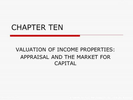 © 2005 The McGraw-Hill Companies, Inc., All Rights Reserved McGraw-Hill/Irwin Slide 1 CHAPTER TEN VALUATION OF INCOME PROPERTIES: APPRAISAL AND THE MARKET.