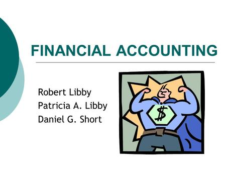 FINANCIAL ACCOUNTING Robert Libby Patricia A. Libby Daniel G. Short.