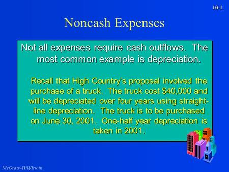 McGraw-Hill/Irwin 16-1 Noncash Expenses Not all expenses require cash outflows. The most common example is depreciation. Recall that High Country's proposal.