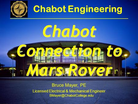 Bruce Mayer, PE Licensed Electrical & Mechanical Engineer Chabot Engineering Chabot Connection to Mars Rover.