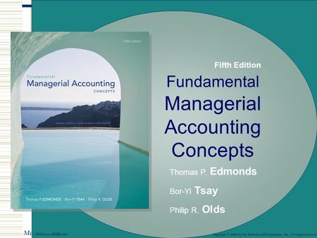© The McGraw-Hill Companies, Inc., 2003 McGraw-Hill/Irwin Fundamental Managerial Accounting Concepts Thomas P. Edmonds Bor-Yi Tsay Philip R. Olds Copyright.
