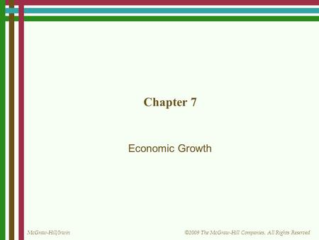 McGraw-Hill/Irwin © 2009 The McGraw-Hill Companies, All Rights Reserved Chapter 7 Economic Growth.