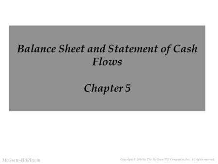 Copyright © 2004 by The McGraw-Hill Companies, Inc. All rights reserved. McGraw-Hill/Irwin Slide 3-1 Balance Sheet and Statement of Cash Flows Chapter.