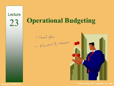 © The McGraw-Hill Companies, Inc., 2002 McGraw-Hill/Irwin Operational Budgeting Lecture 23.