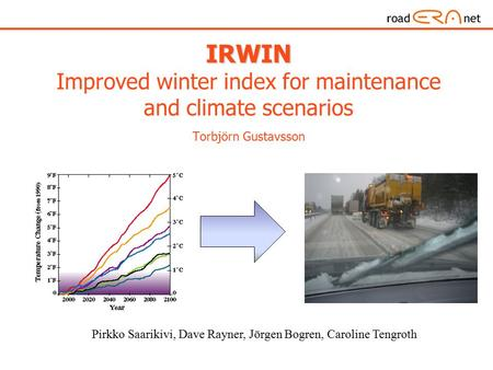 IRWIN IRWIN Improved winter index for maintenance and climate scenarios Torbjörn Gustavsson Pirkko Saarikivi, Dave Rayner, Jörgen Bogren, Caroline Tengroth.