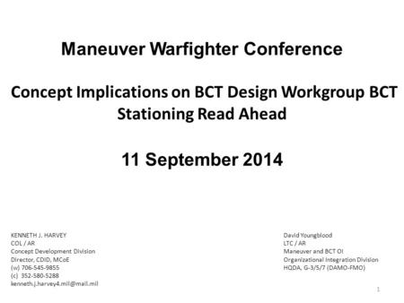 Maneuver Warfighter Conference Concept Implications on BCT Design Workgroup BCT Stationing Read Ahead 11 September 2014 KENNETH J. HARVEY COL / AR.