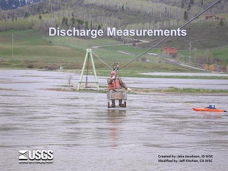 Discharge Measurements Created by: Jake Jacobson, ID WSC Modified by: Jeff Kitchen, CA WSC.