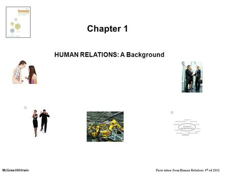 McGraw-Hill/Irwin McGraw-Hill/Irwin Parts taken from Human Relations 4 th ed 2011 HUMAN RELATIONS: A Background Chapter 1.